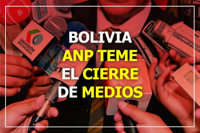 Bolivia: ANP teme cierre de medios de comunicación por imposiciones del Gobierno