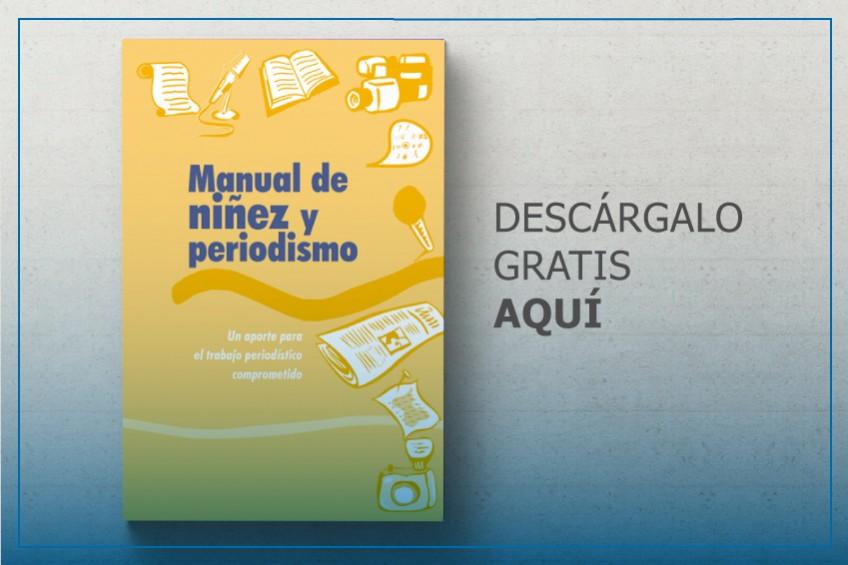 Manual de niñez y periodismo, una guía para cubrir temas referentes a menores de edad
