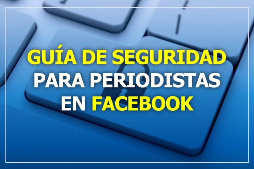 Guía de seguridad para periodistas en Facebook